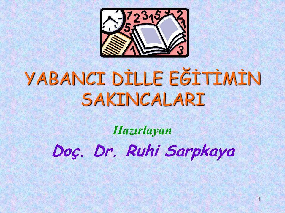 1 YABANCI DİLLE EĞİTİMİN SAKINCALARI Hazırlayan Doç. Dr. Ruhi Sarpkaya