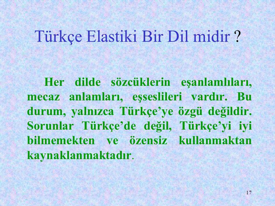 16 Türkçe'nin Sözcük Dağarcığı Zayıf mıdır? Sözcük dağarcığı, dillerin zenginliğinde önemli bir göstergedir. Ancak tek gösterge değildir. Önemli olan