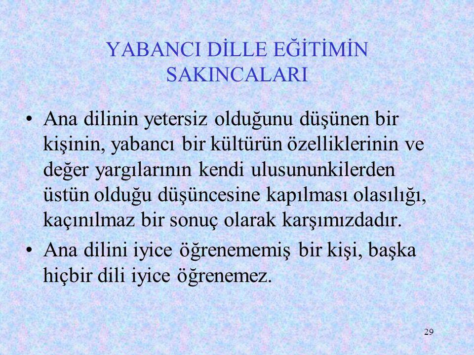 28 YABANCI DİLLE EĞİTİMİN SAKINCALARI Türkçe ile eğitimin tasfiye edilmesiyle, demokrasi karşıtı odaklar için uygun bir zemin yaratılır. Küçük bir azı
