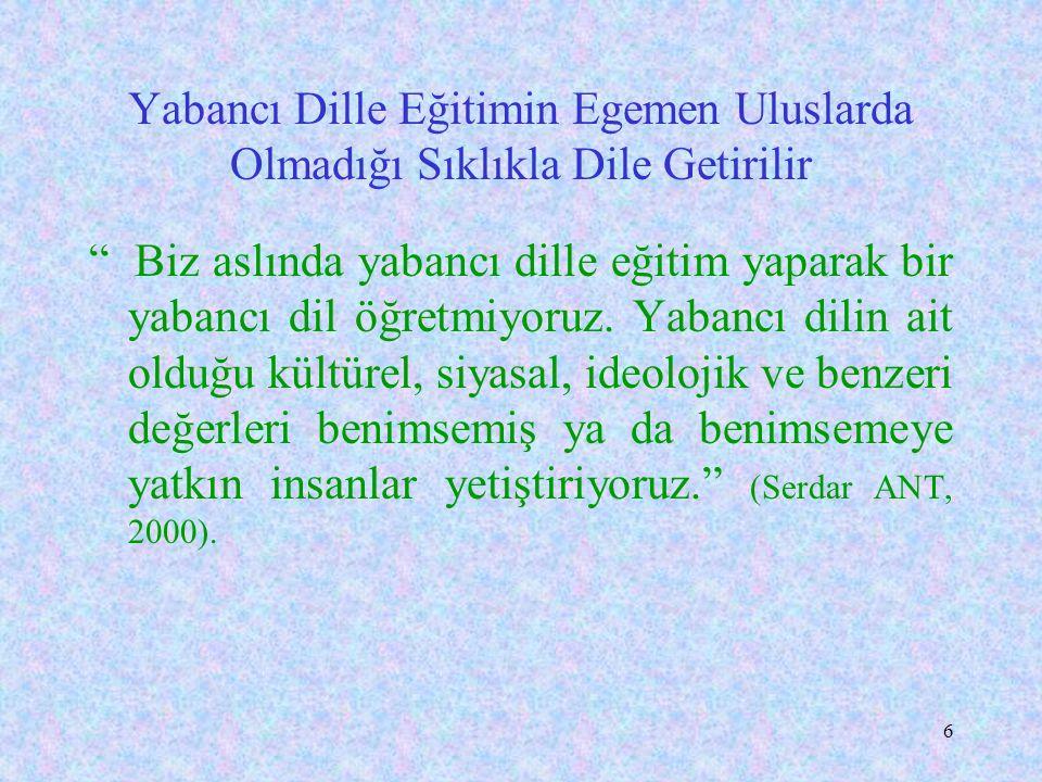 26 Türkçeyle eğitim gören Ankara Üniversitesi Siyasal Bilgiler Fakültesi (SBF) öğrencileri ile İngilizce eğitim gören ODTÜ öğrencileri üzerinde yapılan bir çalışmada, Üniversiteye girişte daha yüksek puana sahip ODTÜ öğrencilerinin, son sınıfta, anlama, anlatma yeteneklerinin, SBF öğrencilerinin gerisine düştüğü; giderek lise bitirme aşamasındaki yeteneklerinin gerilediği saptanmıştır.
