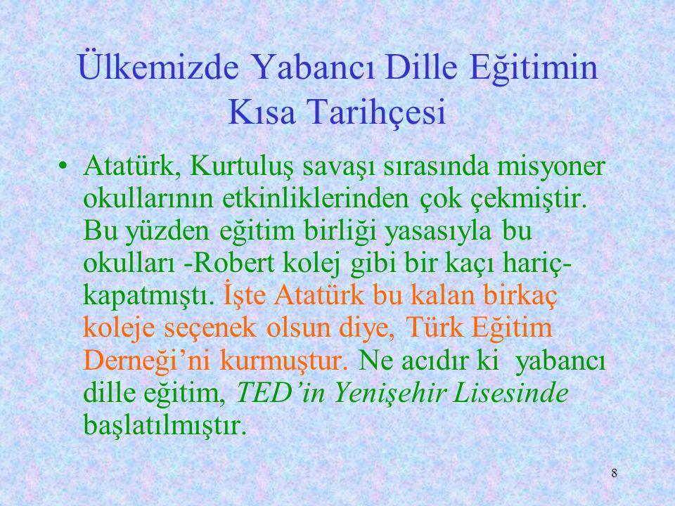 8 Ülkemizde Yabancı Dille Eğitimin Kısa Tarihçesi Atatürk, Kurtuluş savaşı sırasında misyoner okullarının etkinliklerinden çok çekmiştir.