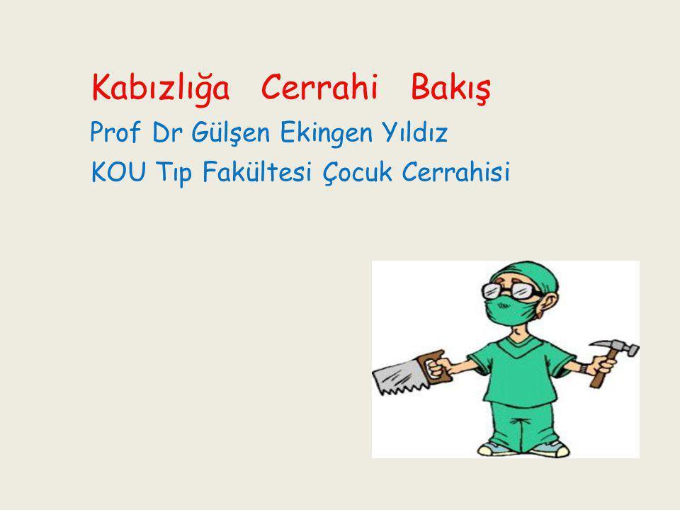 Kabızlığa Cerrahi Bakış Prof Dr Gülşen Ekingen Yıldız KOU Tıp Fakültesi Çocuk Cerrahisi