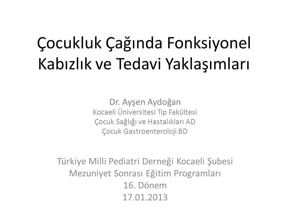 Çocukluk Çağında Fonksiyonel Kabızlık ve Tedavi Yaklaşımları Türkiye Milli Pediatri Derneği Kocaeli Şubesi Mezuniyet Sonrası Eğitim Programları 16. Dö