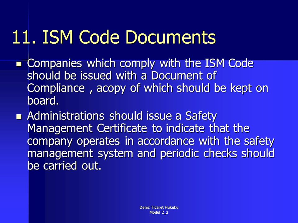 Deniz Ticaret Hukuku Modul 2_2 11. ISM Code Documents Companies which comply with the ISM Code should be issued with a Document of Compliance, acopy o