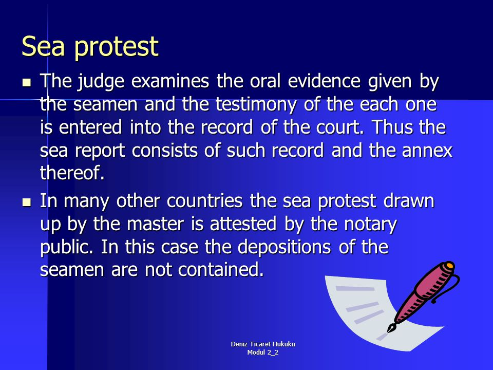 Deniz Ticaret Hukuku Modul 2_2 Sea protest The judge examines the oral evidence given by the seamen and the testimony of the each one is entered into the record of the court.