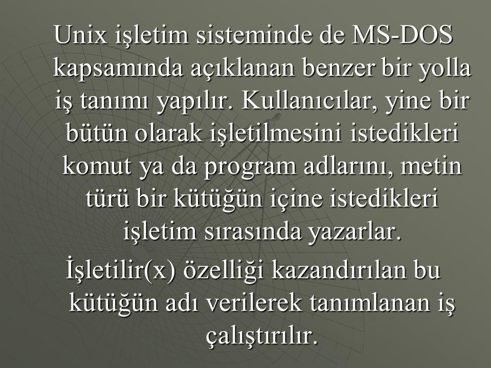 Unix işletim sisteminde de MS-DOS kapsamında açıklanan benzer bir yolla iş tanımı yapılır.