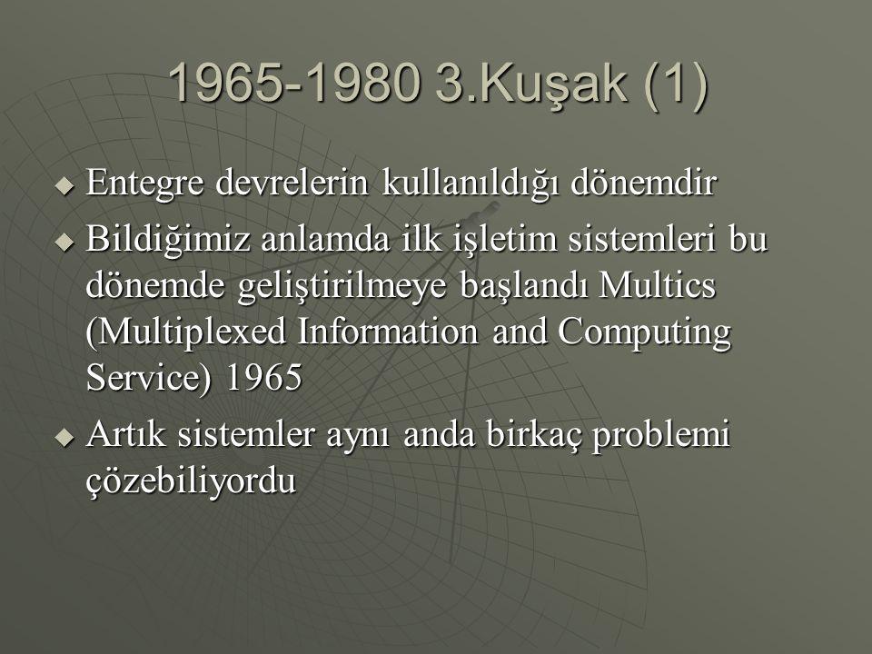 1965-1980 3.Kuşak (1)  Entegre devrelerin kullanıldığı dönemdir  Bildiğimiz anlamda ilk işletim sistemleri bu dönemde geliştirilmeye başlandı Multic