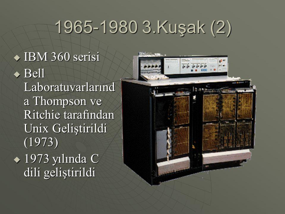1965-1980 3.Kuşak (2)  IBM 360 serisi  Bell Laboratuvarlarınd a Thompson ve Ritchie tarafından Unix Geliştirildi (1973)  1973 yılında C dili geliştirildi