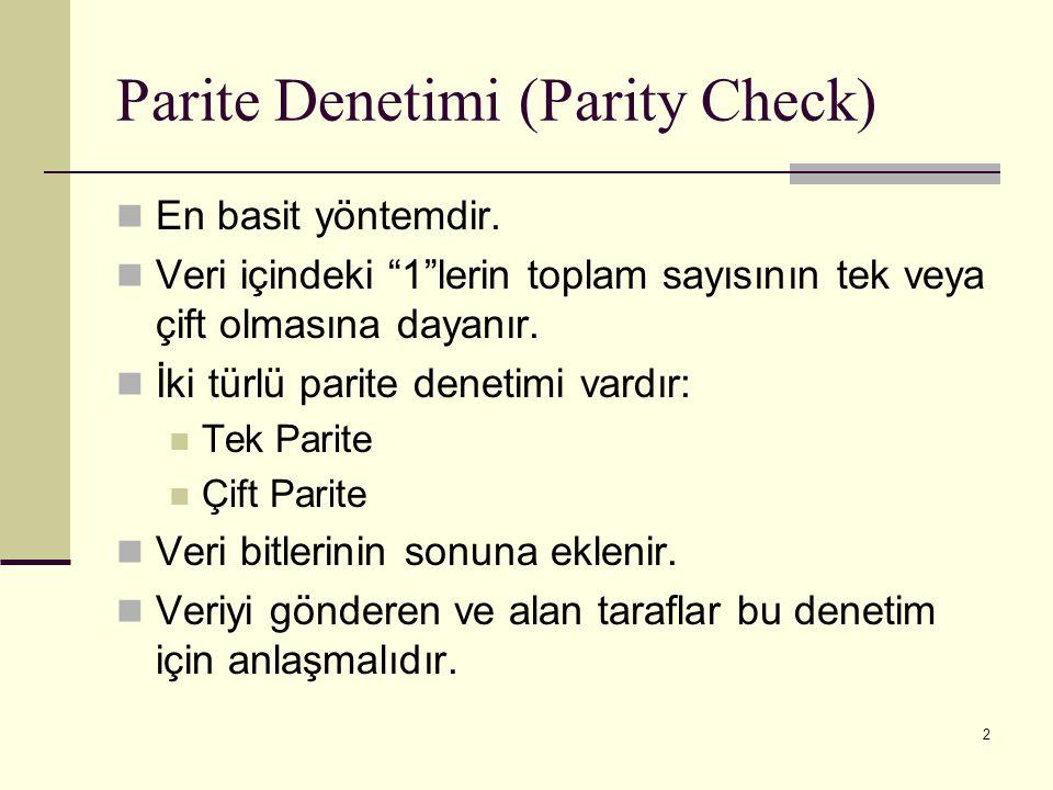 """2 Parite Denetimi (Parity Check) En basit yöntemdir. Veri içindeki """"1""""lerin toplam sayısının tek veya çift olmasına dayanır. İki türlü parite denetimi"""