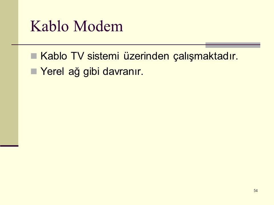 54 Kablo Modem Kablo TV sistemi üzerinden çalışmaktadır. Yerel ağ gibi davranır.