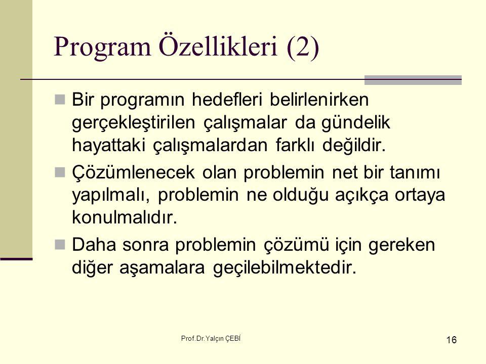Prof.Dr.Yalçın ÇEBİ 16 Program Özellikleri (2) Bir programın hedefleri belirlenirken gerçekleştirilen çalışmalar da gündelik hayattaki çalışmalardan f