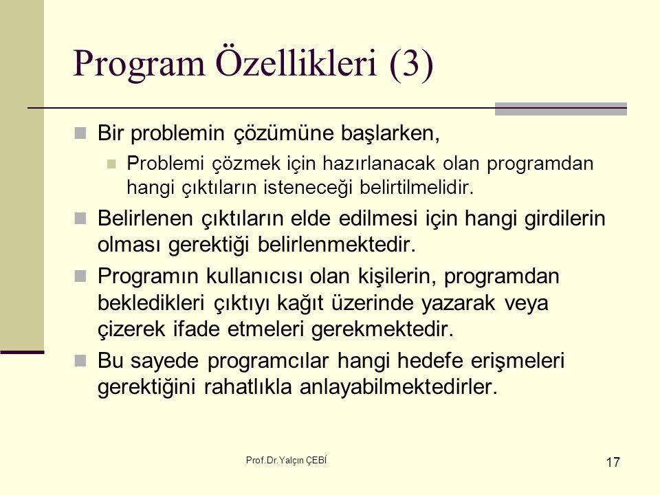 Prof.Dr.Yalçın ÇEBİ 17 Program Özellikleri (3) Bir problemin çözümüne başlarken, Problemi çözmek için hazırlanacak olan programdan hangi çıktıların is