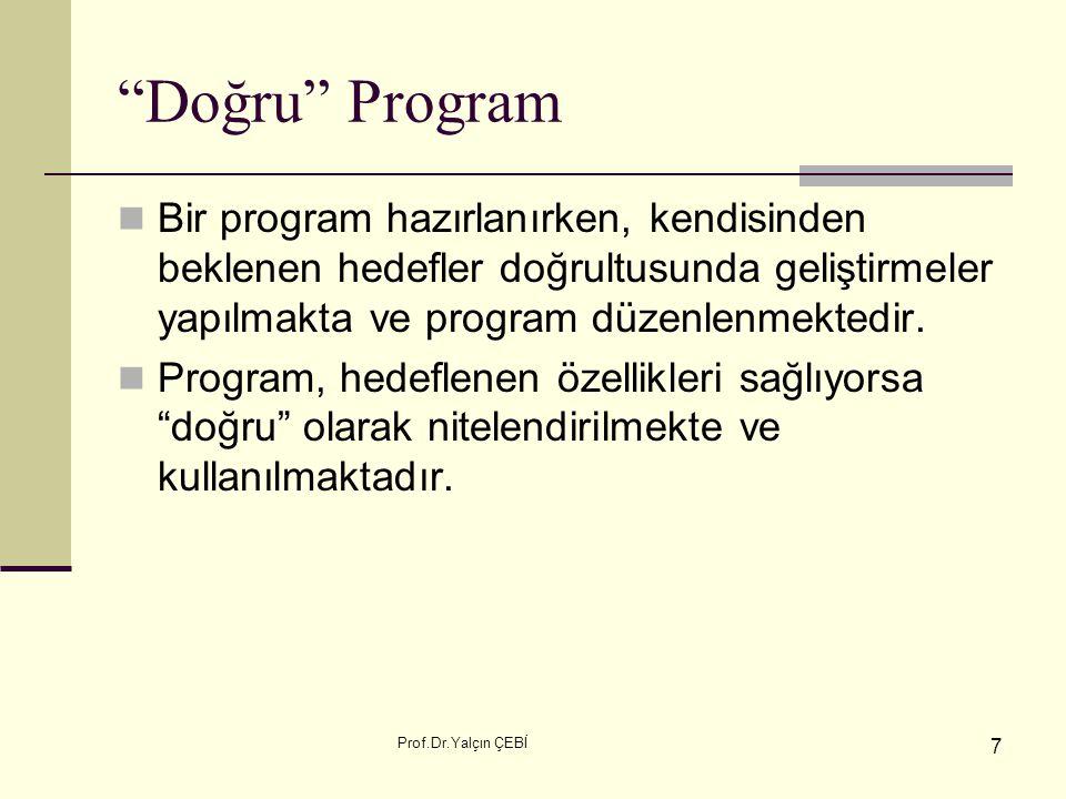 """Prof.Dr.Yalçın ÇEBİ 7 """"Doğru"""" Program Bir program hazırlanırken, kendisinden beklenen hedefler doğrultusunda geliştirmeler yapılmakta ve program düzen"""