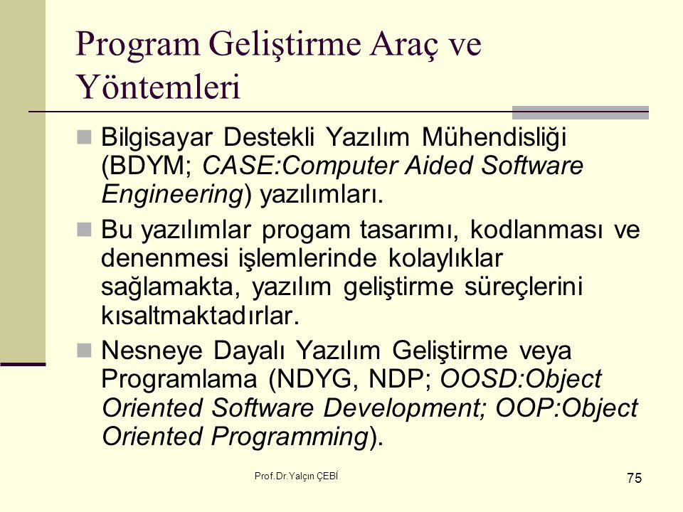 Prof.Dr.Yalçın ÇEBİ 75 Program Geliştirme Araç ve Yöntemleri Bilgisayar Destekli Yazılım Mühendisliği (BDYM; CASE:Computer Aided Software Engineering)