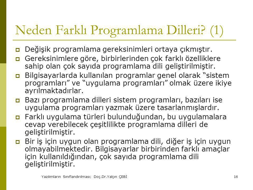 Yazılımların Sınıflandırılması; Doç.Dr.Yalçın ÇEBİ16 Neden Farklı Programlama Dilleri.