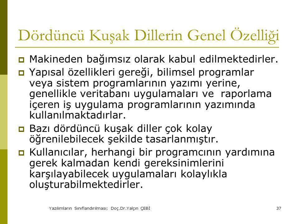 Yazılımların Sınıflandırılması; Doç.Dr.Yalçın ÇEBİ37 Dördüncü Kuşak Dillerin Genel Özelliği  Makineden bağımsız olarak kabul edilmektedirler.