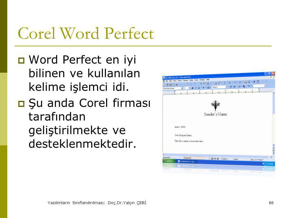 Yazılımların Sınıflandırılması; Doç.Dr.Yalçın ÇEBİ86 Corel Word Perfect  Word Perfect en iyi bilinen ve kullanılan kelime işlemci idi.