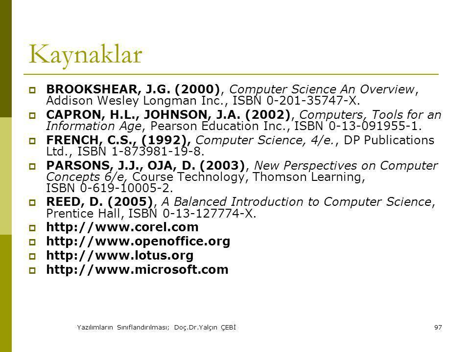 Yazılımların Sınıflandırılması; Doç.Dr.Yalçın ÇEBİ97 Kaynaklar  BROOKSHEAR, J.G.