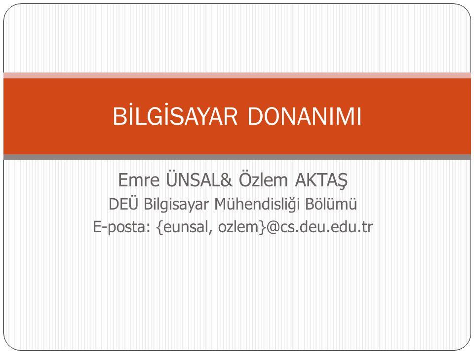 Emre ÜNSAL& Özlem AKTAŞ DEÜ Bilgisayar Mühendisliği Bölümü E-posta: {eunsal, ozlem}@cs.deu.edu.tr BİLGİSAYAR DONANIMI