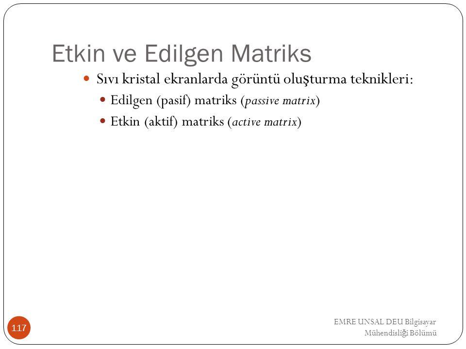 EMRE UNSAL DEU Bilgisayar Mühendisli ğ i Bölümü Etkin ve Edilgen Matriks Sıvı kristal ekranlarda görüntü olu ş turma teknikleri: Edilgen (pasif) matri