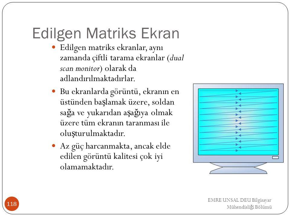 EMRE UNSAL DEU Bilgisayar Mühendisli ğ i Bölümü Edilgen Matriks Ekran Edilgen matriks ekranlar, aynı zamanda çiftli tarama ekranlar (dual scan monitor