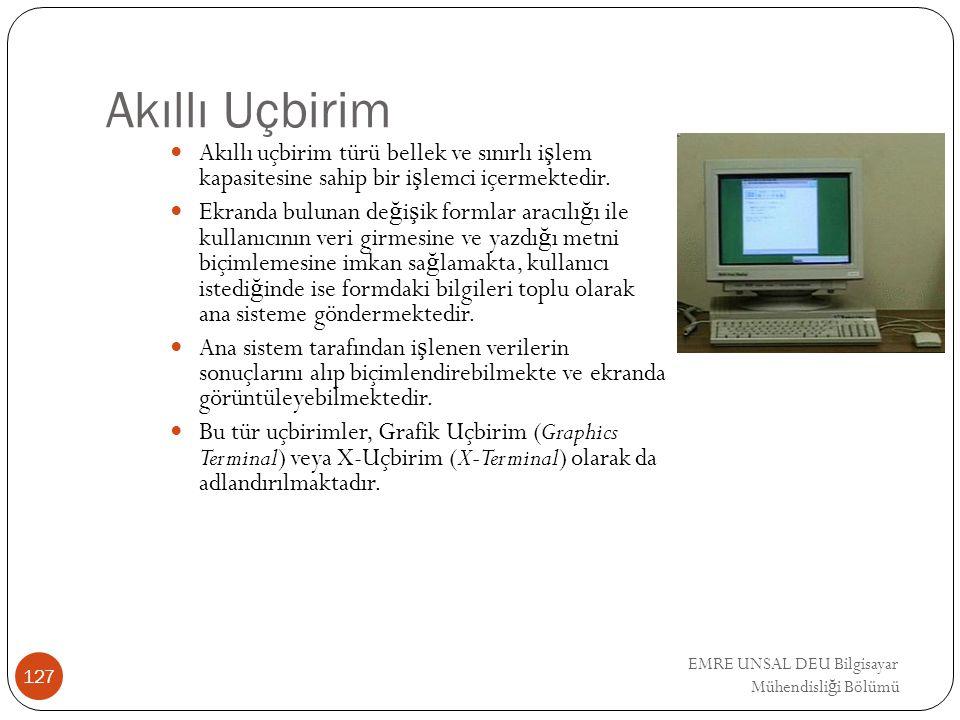 EMRE UNSAL DEU Bilgisayar Mühendisli ğ i Bölümü Akıllı Uçbirim Akıllı uçbirim türü bellek ve sınırlı i ş lem kapasitesine sahip bir i ş lemci içermekt