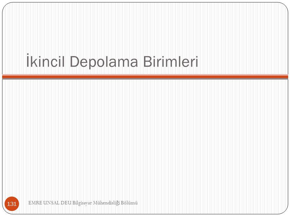 İkincil Depolama Birimleri 131 EMRE UNSAL DEU Bilgisayar Mühendisli ğ i Bölümü
