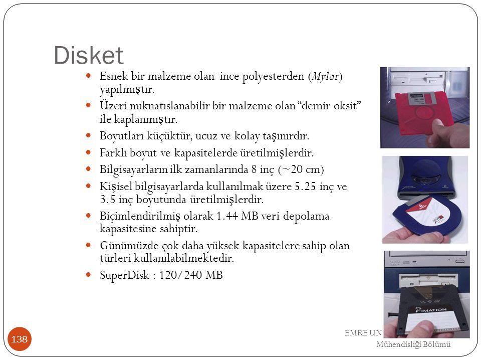 EMRE UNSAL DEU Bilgisayar Mühendisli ğ i Bölümü Disket Esnek bir malzeme olan ince polyesterden (Mylar) yapılmı ş tır. Üzeri mıknatıslanabilir bir mal