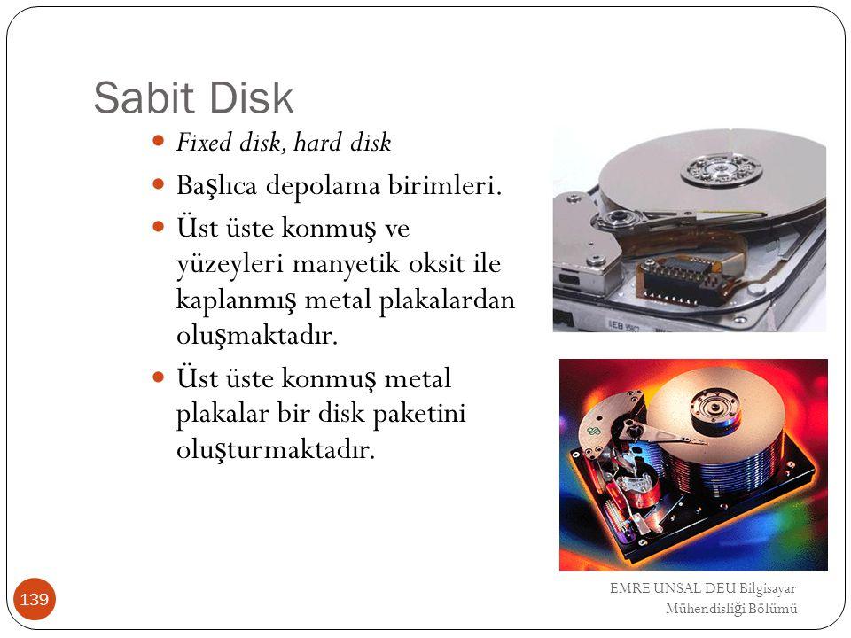 EMRE UNSAL DEU Bilgisayar Mühendisli ğ i Bölümü Sabit Disk Fixed disk, hard disk Ba ş lıca depolama birimleri. Üst üste konmu ş ve yüzeyleri manyetik