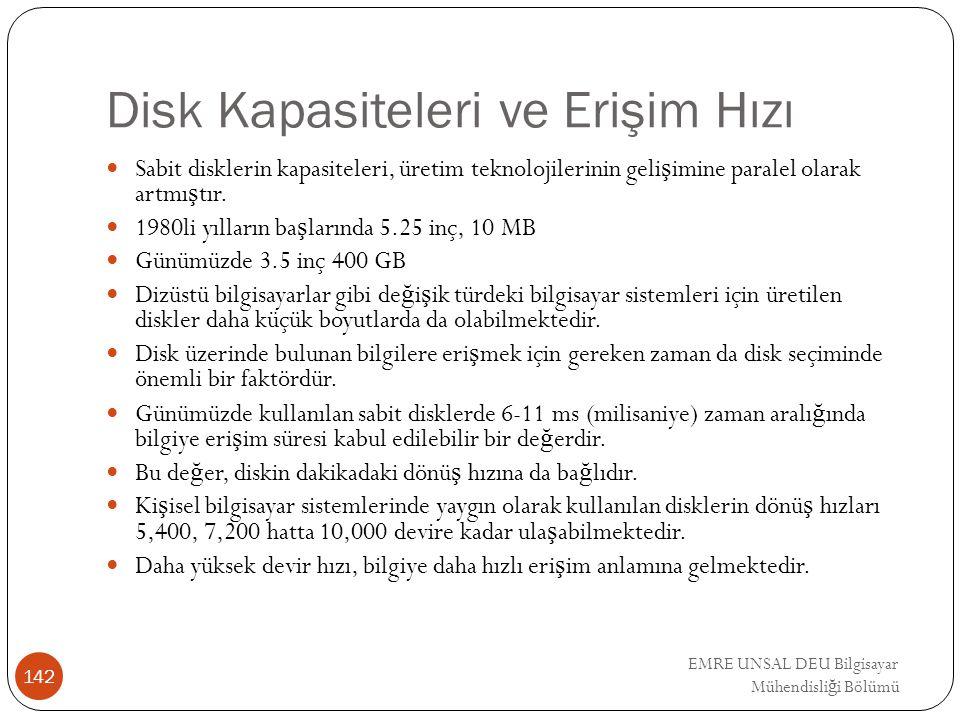 EMRE UNSAL DEU Bilgisayar Mühendisli ğ i Bölümü Disk Kapasiteleri ve Erişim Hızı Sabit disklerin kapasiteleri, üretim teknolojilerinin geli ş imine pa