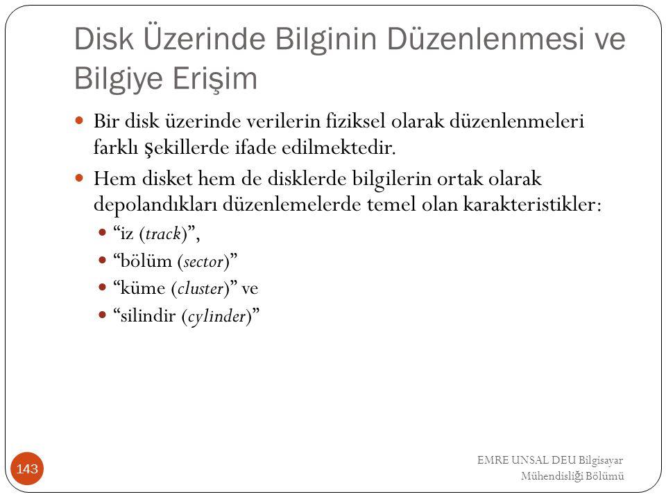 EMRE UNSAL DEU Bilgisayar Mühendisli ğ i Bölümü Disk Üzerinde Bilginin Düzenlenmesi ve Bilgiye Erişim Bir disk üzerinde verilerin fiziksel olarak düze