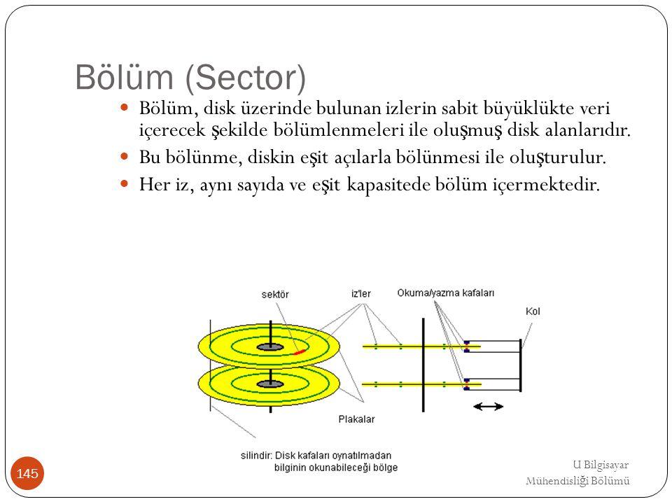 EMRE UNSAL DEU Bilgisayar Mühendisli ğ i Bölümü Bölüm (Sector) Bölüm, disk üzerinde bulunan izlerin sabit büyüklükte veri içerecek ş ekilde bölümlenme