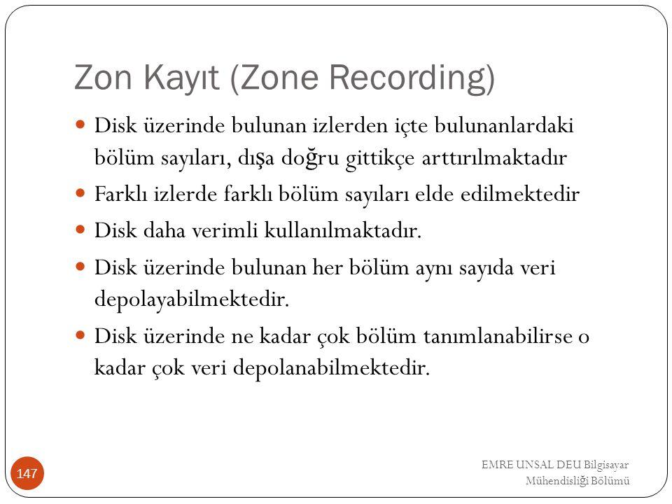 EMRE UNSAL DEU Bilgisayar Mühendisli ğ i Bölümü Zon Kayıt (Zone Recording) Disk üzerinde bulunan izlerden içte bulunanlardaki bölüm sayıları, dı ş a d