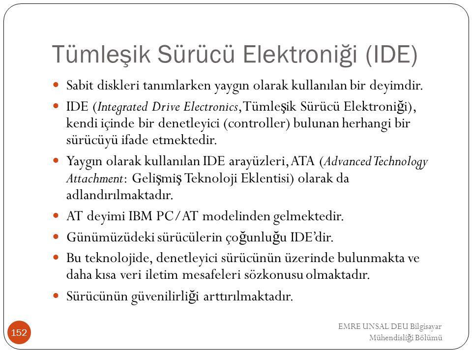 EMRE UNSAL DEU Bilgisayar Mühendisli ğ i Bölümü Tümleşik Sürücü Elektroniği (IDE) Sabit diskleri tanımlarken yaygın olarak kullanılan bir deyimdir. ID
