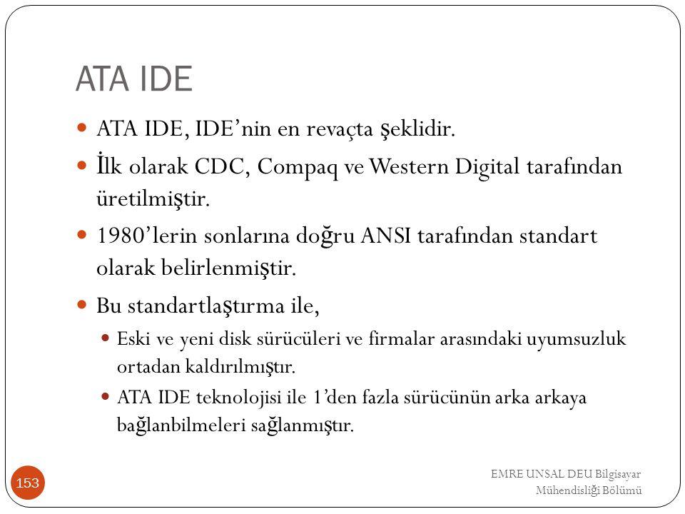 EMRE UNSAL DEU Bilgisayar Mühendisli ğ i Bölümü ATA IDE ATA IDE, IDE'nin en revaçta ş eklidir. İ lk olarak CDC, Compaq ve Western Digital tarafından ü
