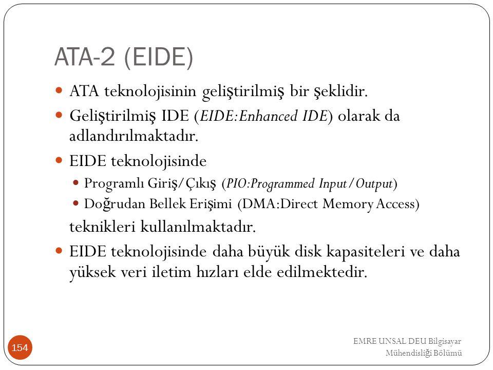 EMRE UNSAL DEU Bilgisayar Mühendisli ğ i Bölümü ATA-2 (EIDE) ATA teknolojisinin geli ş tirilmi ş bir ş eklidir. Geli ş tirilmi ş IDE (EIDE:Enhanced ID
