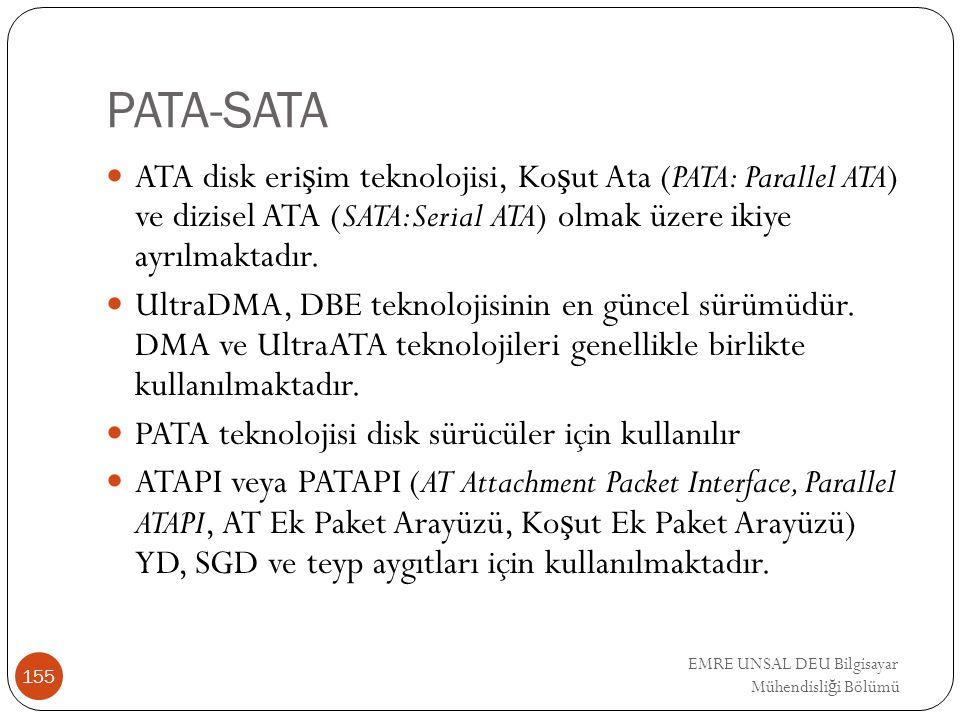 EMRE UNSAL DEU Bilgisayar Mühendisli ğ i Bölümü PATA-SATA ATA disk eri ş im teknolojisi, Ko ş ut Ata (PATA: Parallel ATA) ve dizisel ATA (SATA:Serial