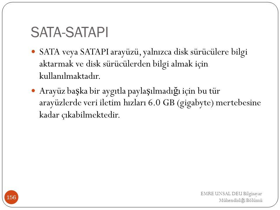 EMRE UNSAL DEU Bilgisayar Mühendisli ğ i Bölümü SATA-SATAPI SATA veya SATAPI arayüzü, yalnızca disk sürücülere bilgi aktarmak ve disk sürücülerden bil