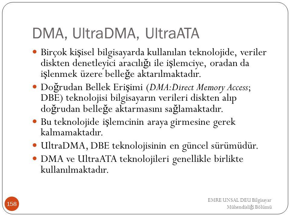 EMRE UNSAL DEU Bilgisayar Mühendisli ğ i Bölümü DMA, UltraDMA, UltraATA Birçok ki ş isel bilgisayarda kullanılan teknolojide, veriler diskten denetley