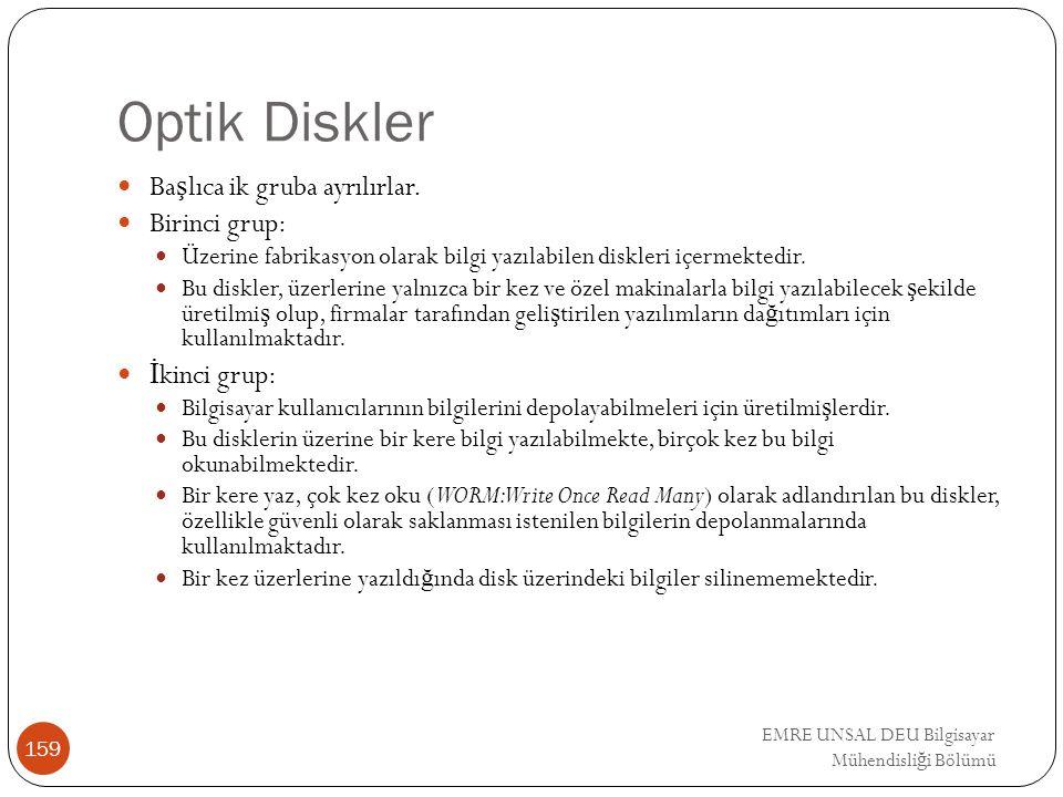 EMRE UNSAL DEU Bilgisayar Mühendisli ğ i Bölümü Optik Diskler Ba ş lıca ik gruba ayrılırlar. Birinci grup: Üzerine fabrikasyon olarak bilgi yazılabile
