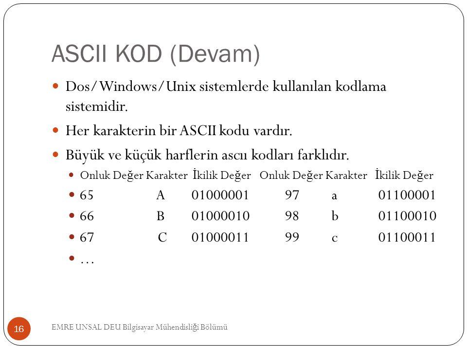 ASCII KOD (Devam) Dos/Windows/Unix sistemlerde kullanılan kodlama sistemidir. Her karakterin bir ASCII kodu vardır. Büyük ve küçük harflerin ascıı kod
