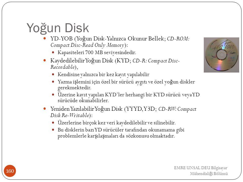 EMRE UNSAL DEU Bilgisayar Mühendisli ğ i Bölümü Yoğun Disk YD-YOB (Yo ğ un Disk-Yalnızca Okunur Bellek; CD-ROM: Compact Disc-Read Only Memory): Kapasi