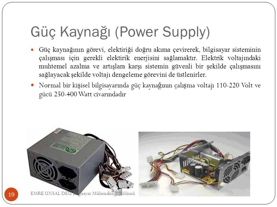 Güç Kaynağı (Power Supply) Güç kaynağının görevi, elektiriği doğru akıma çevirerek, bilgisayar sisteminin çalışması için gerekli elektirik enerjisini