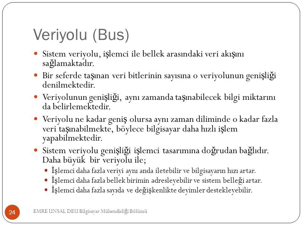 Veriyolu (Bus) Sistem veriyolu, i ş lemci ile bellek arasındaki veri akı ş ını sa ğ lamaktadır. Bir seferde ta ş ınan veri bitlerinin sayısına o veriy