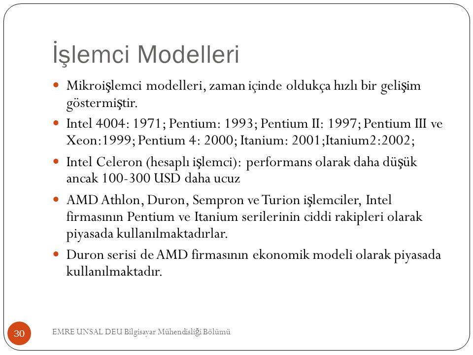 İşlemci Modelleri Mikroi ş lemci modelleri, zaman içinde oldukça hızlı bir geli ş im göstermi ş tir. Intel 4004: 1971; Pentium: 1993; Pentium II: 1997