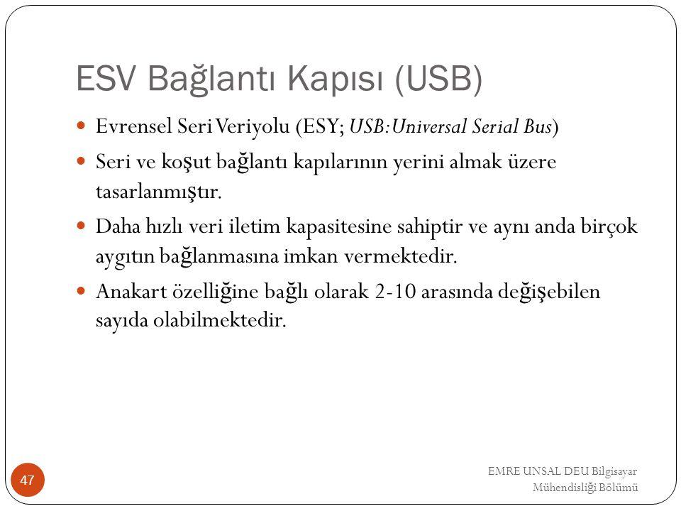 EMRE UNSAL DEU Bilgisayar Mühendisli ğ i Bölümü ESV Bağlantı Kapısı (USB) Evrensel Seri Veriyolu (ESY; USB:Universal Serial Bus) Seri ve ko ş ut ba ğ