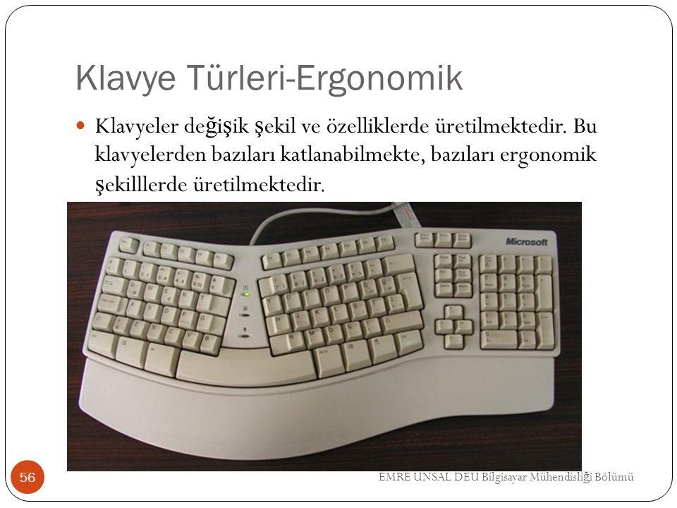 EMRE UNSAL DEU Bilgisayar Mühendisli ğ i Bölümü Klavye Türleri-Ergonomik Klavyeler de ğ i ş ik ş ekil ve özelliklerde üretilmektedir. Bu klavyelerden