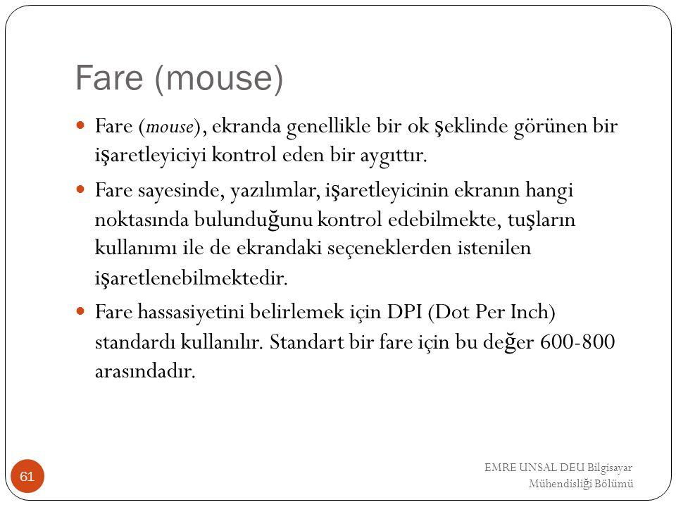 EMRE UNSAL DEU Bilgisayar Mühendisli ğ i Bölümü Fare (mouse) Fare (mouse), ekranda genellikle bir ok ş eklinde görünen bir i ş aretleyiciyi kontrol ed