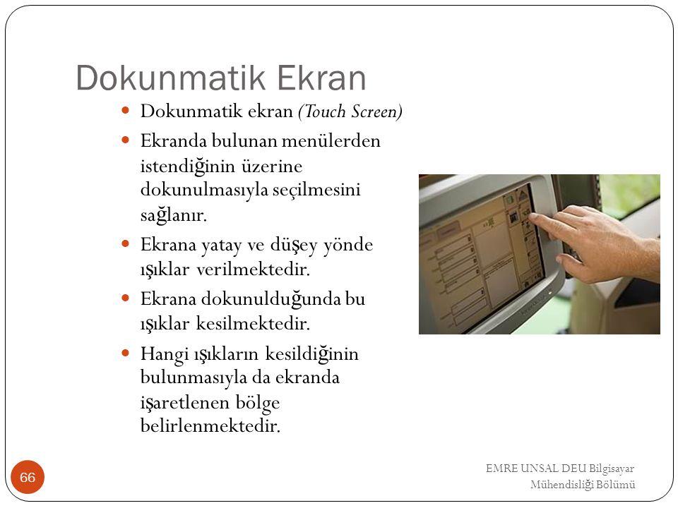 EMRE UNSAL DEU Bilgisayar Mühendisli ğ i Bölümü Dokunmatik Ekran Dokunmatik ekran (Touch Screen) Ekranda bulunan menülerden istendi ğ inin üzerine dok