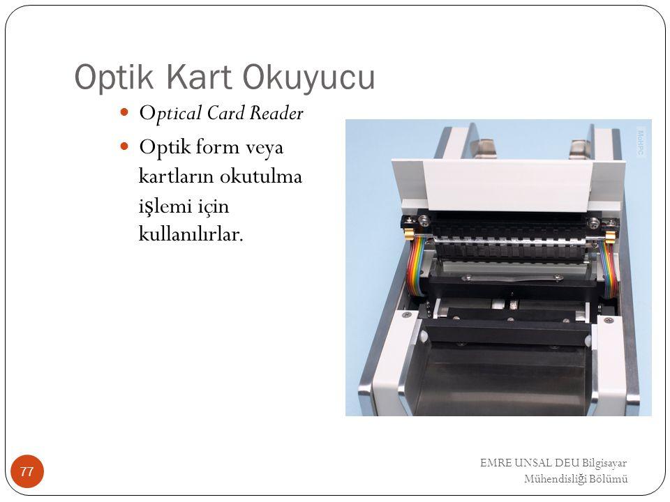 EMRE UNSAL DEU Bilgisayar Mühendisli ğ i Bölümü Optik Kart Okuyucu Optical Card Reader Optik form veya kartların okutulma i ş lemi için kullanılırlar.